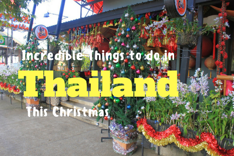 Have an extraordinary Seasons Holiday with incredible things to do in Thailand this Christmas